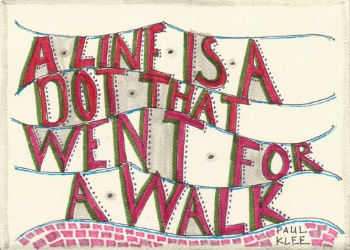 'A line is a dot that went for a walk.' --Paul Klee